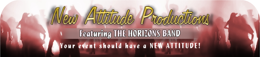 New Attitude Productions, featuring THE HORIZONS BAND